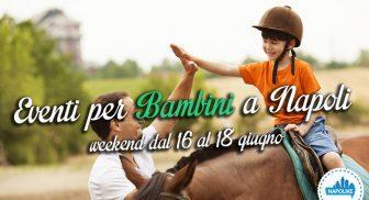 I migliori eventi per bambini a Napoli nel weelend dal 16 al 18 giugno 2017