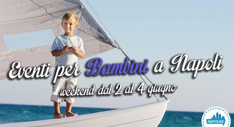 I più interessanti eventi per bambini a Napoli nel weekend del 2, 3 e 4 giugno 2017