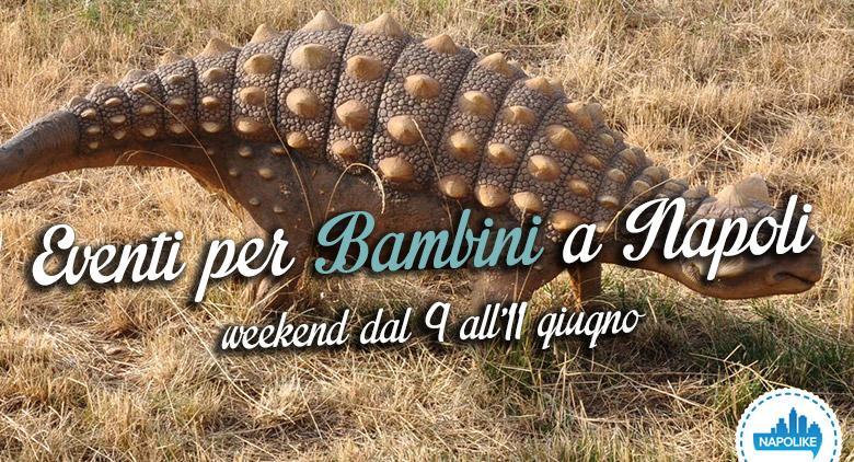 I migliori eventi per bambini a Napoli nel weekend dal 9 all'11 giugno 2017