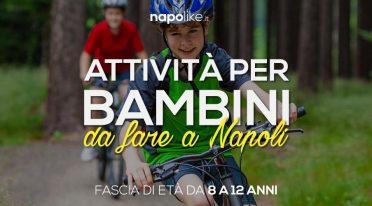 Luoghi e attività per bambini da 8 a 12 anni a Napoli