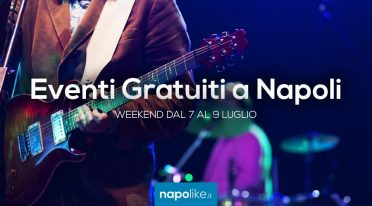 Consigli sugli eventi gratuiti a Napoli nel weekend del 7, 8 e 9 luglio 2017