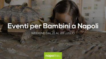 Eventi per bambini a Napoli nel weekend dal 21 al 23 luglio 2017