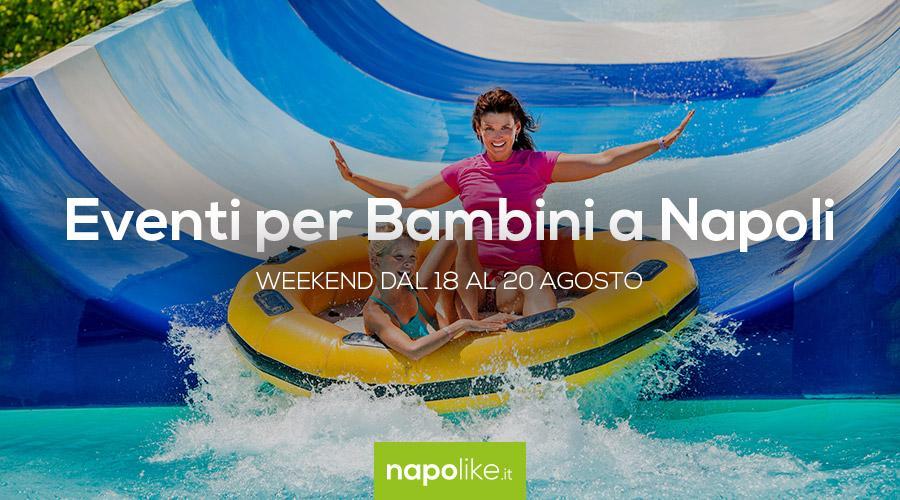 Eventi per bambini a Napoli nel weekend dal 18 al 20 agosto 2017