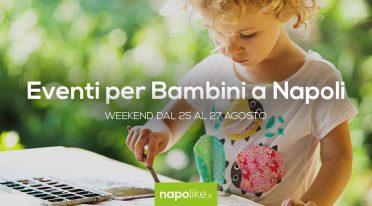 Eventi per bambini a Napoli nel weekend dal 25 al 27 agosto 2017