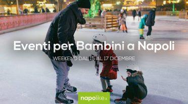 Eventi per bambini a Napoli nel weekend dal 15 al 17 dicembre 2017
