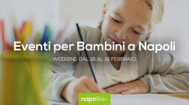 Events for children in Naples during the weekend from 16 to 18 February 2018