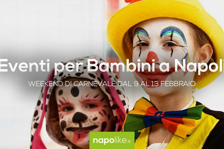 Eventi di Carnevale per bambini a Napoli nel weekend dal 9 al 13 febbraio 2018