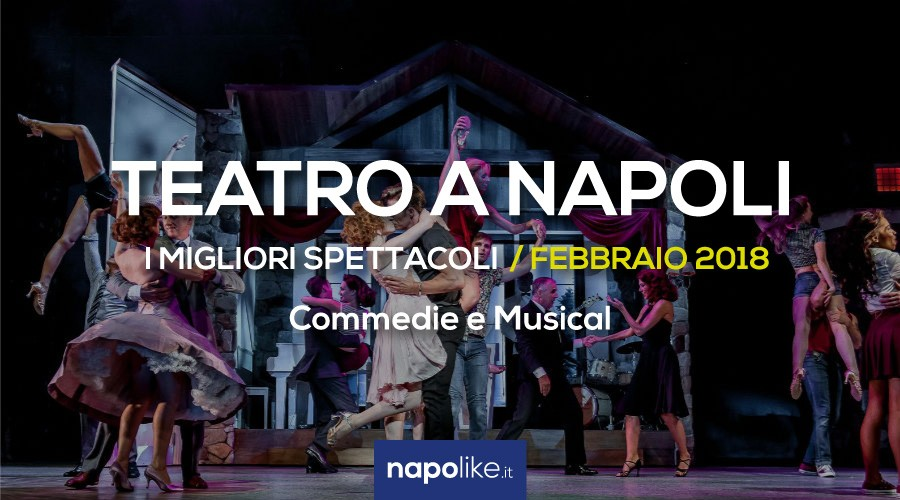 I migliori spettacoli teatrali a Napoli a Febbraio 2018, commedie e musical