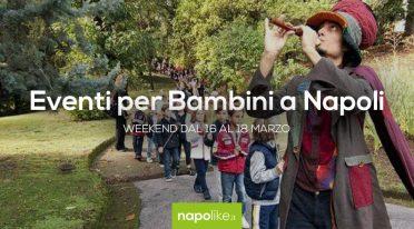 Eventi per bambini a Napoli nel weekend dal 16 al 18 marzo 2018