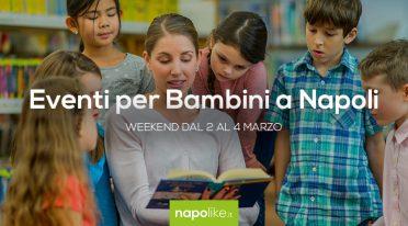 Eventi per bambini a Napoli nel weekend dal 2 al 4 marzo 2018