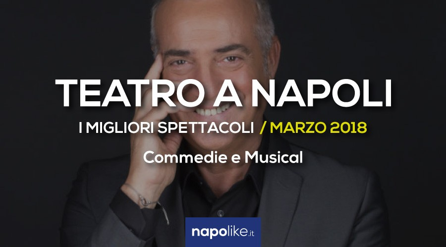 Best theater performances in Naples March 2018, Comedies and musicals