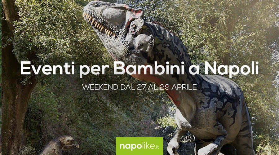 Eventi per bambini a Napoli dal 27 al 29 aprile 2018