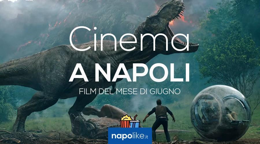 Film nei cinema di Napoli a giugno 2018