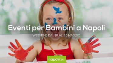 Eventi per bambini a Napoli nel weekend dal 18 al 20 maggio 2018