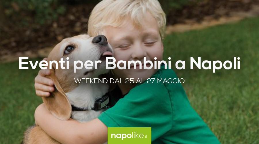 Eventi per bambini a Napoli nel weekend dal 25 al 27 maggio 2018