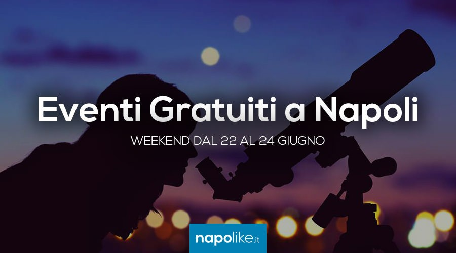 Eventi gratuiti a Napoli nel weekend dal 22 al 24 giugno 2018