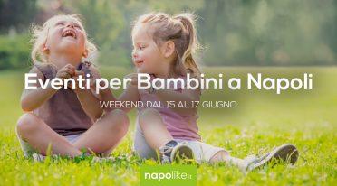 Eventi per bambini a Napoli nel weekend dal 15 al 17 giugno 2018