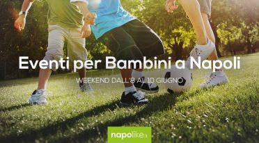 Eventi per bambini a Napoli nel weekend dall'8 al 10 giugno 2018