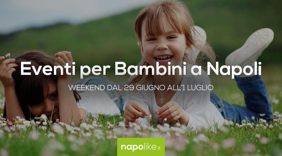 Eventi per bambini a Napoli nel weeken dal 29 giugno all'1 luglio 2018