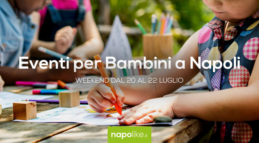 Events for children in Naples during the weekend from 20 to 22 July 2018