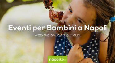 Eventi per bambini a Napoli nel weekend dal 6 all'8 luglio 2018