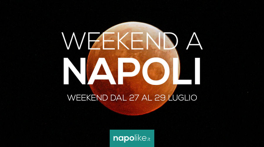 Eventi a Napoli nel weekend dal 27 al 29 luglio 2018