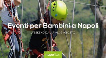 Eventi per bambini a Napoli nel weekend dal 17 al 19 agosto 2018