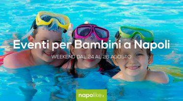 Eventi per bambini a Napoli nel weekend dal 24 al 26 agosto 2018