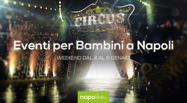 Eventos para niños en Nápoles durante el fin de semana desde 4 hasta 6 Enero 2019