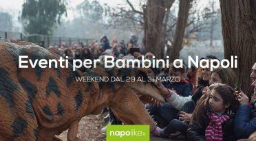 Eventi per bambini a Napoli nel weekend dal 29 al 31 marzo 2019