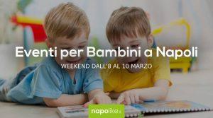 Eventi per bambini a Napoli nel weekend dall'8 al 10 marzo 2019