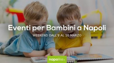 أحداث للأطفال في نابولي خلال عطلة نهاية الأسبوع من 8 إلى 10 في مارس 2019