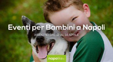 Eventi per bambini a Napoli nel weekend dal 12 al 14 aprile 2019