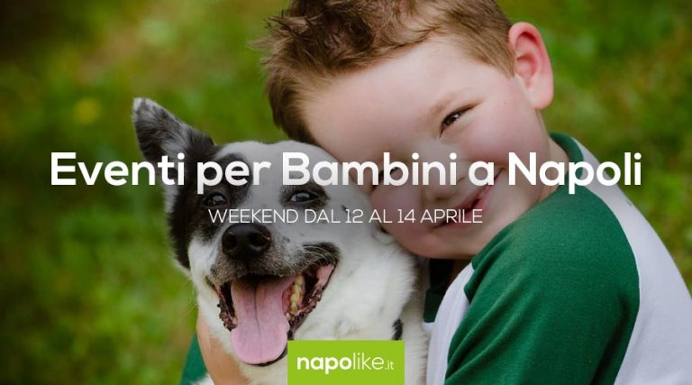 Events for children in Naples during the weekend from 12 to 14 on April 2019