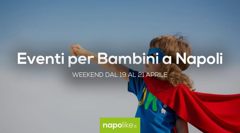 Events for children in Naples during the weekend from 19 to 21 on April 2019