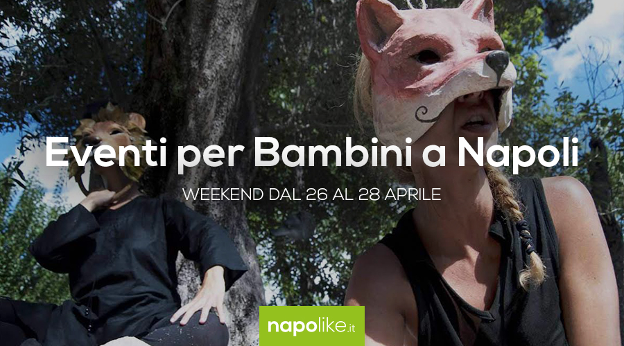 Eventi per bambini a Napoli nel weekend dal 26 al 28 aprile 2019