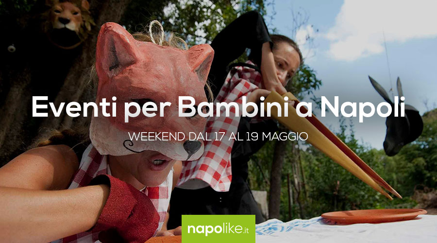 Events for children in Naples in the weekend from 17 to 19 May 2019