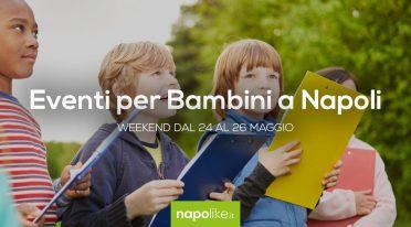 Veranstaltungen für Kinder in Neapel am Wochenende von 24 zu 26 May 2019