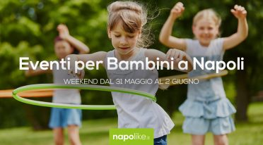 Eventi per bambini a Napoli nel weekend dal 31 maggio al 2 giugno 2019