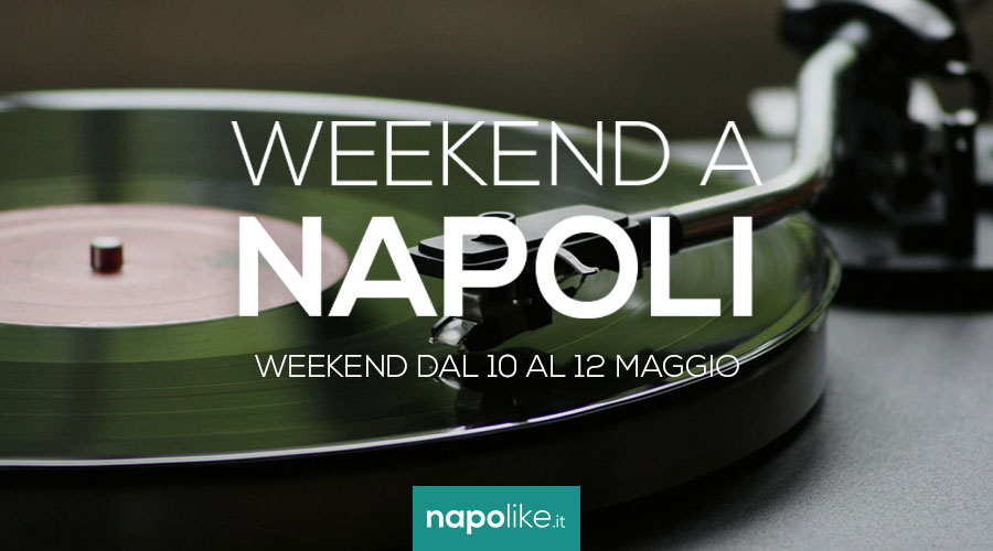 Events in Naples during the weekend from 10 to 12 May 2019