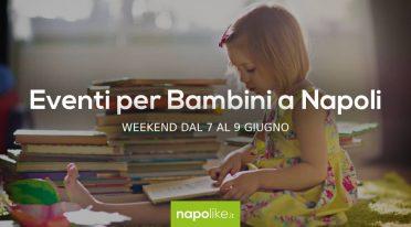 Veranstaltungen für Kinder in Neapel am Wochenende von 7 zu 9 am Juni 2019