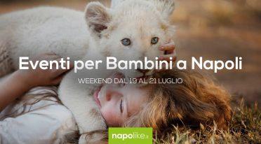 Eventi per bambini a Napoli nel weekend dal 19 al 21 luglio 2019