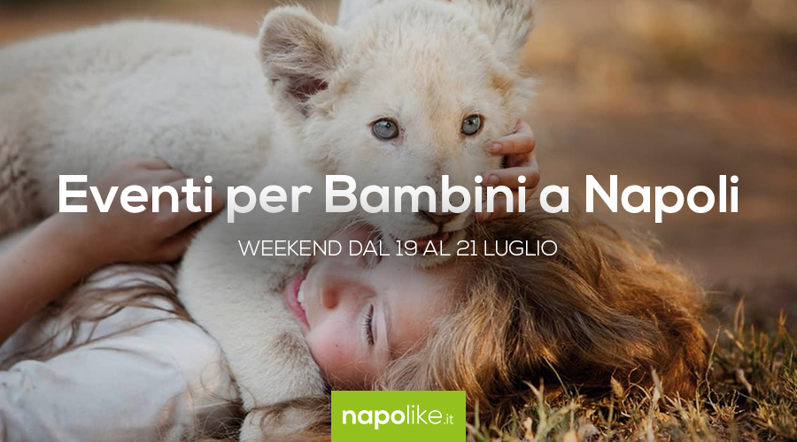 Événements pour les enfants à Naples pendant le week-end de 19 à 21 Juillet 2019