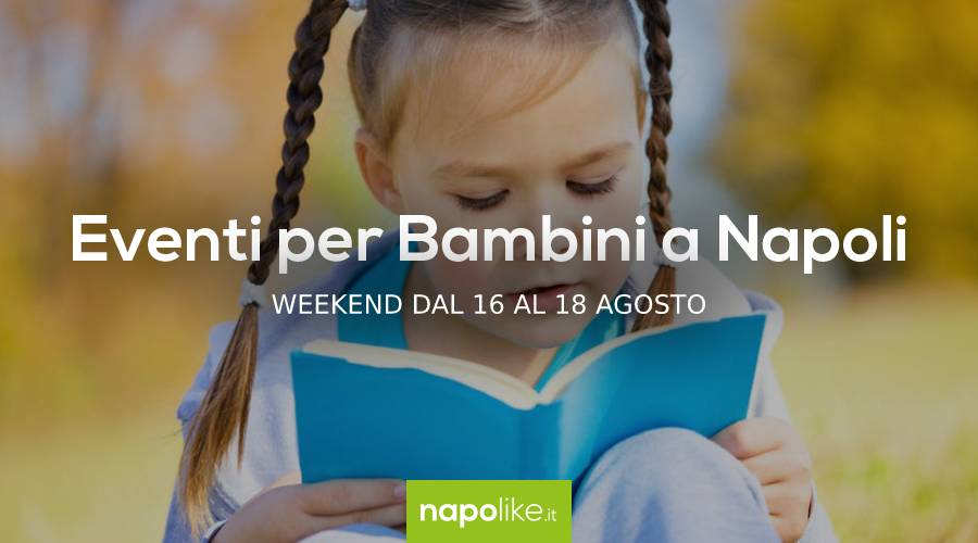 Events for children in Naples during the weekend from 16 to 18 in August 2019
