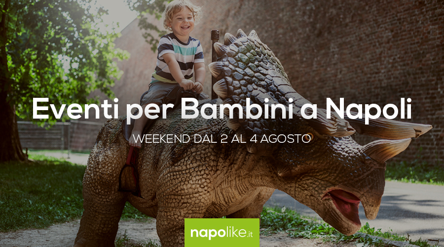 Events for children in Naples during the weekend from 2 to 4 in August 2019