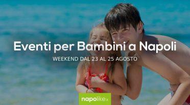 Eventi per bambini a Napoli nel weekend dal 23 al 25 agosto 2019