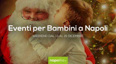 Veranstaltungen für Kinder in Neapel am Wochenende von 13 zu 15 Dezember 2019