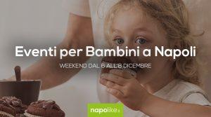 Eventi per bambini a Napoli nel weekend dal 6 all'8 dicembre 2019