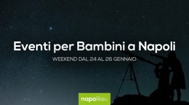Events for children in Naples during the weekend from 24 to 26 January 2020