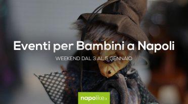 Eventos para niños en Nápoles durante el fin de semana desde 3 hasta 5 Enero 2020